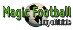 Magic Football - blog ufficiale - calcio - serie a - calcio internazionale